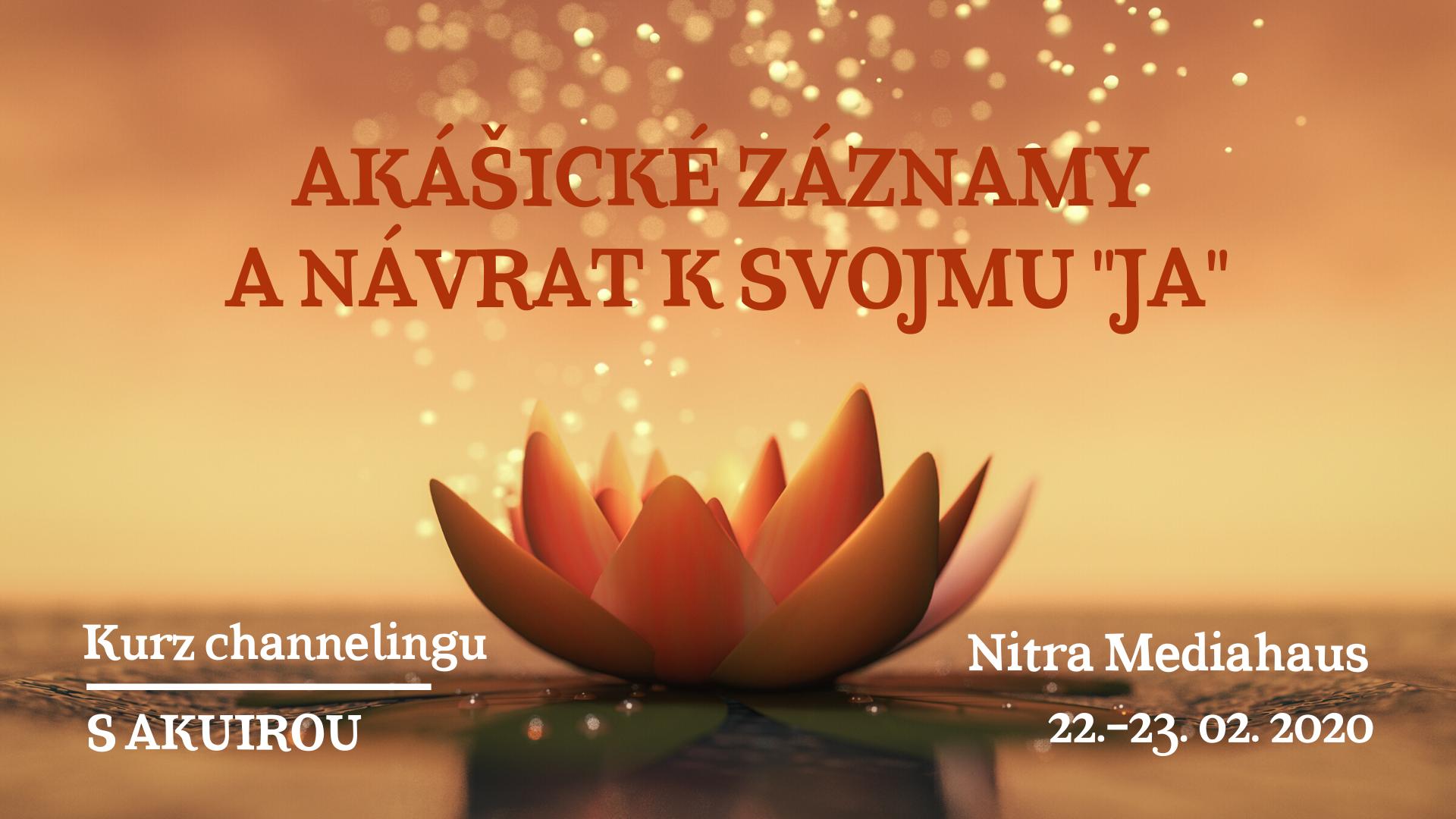 Kurz Akášické záznamy 22 - 23 február 2020 Akuira Nitra